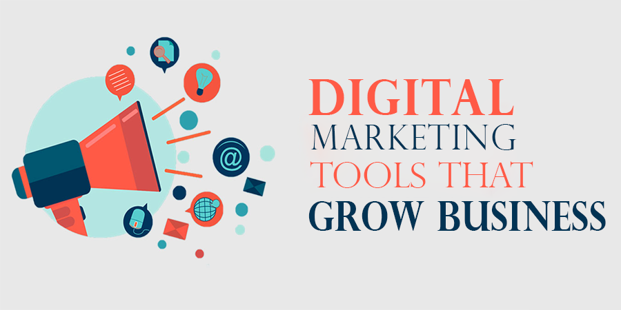 Digital Marketing - Tools that grow Business