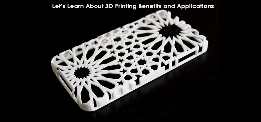 Lets Learn About 3D printing benefits and applications
