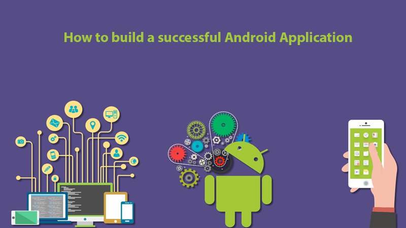 How to build a successful Android Application
