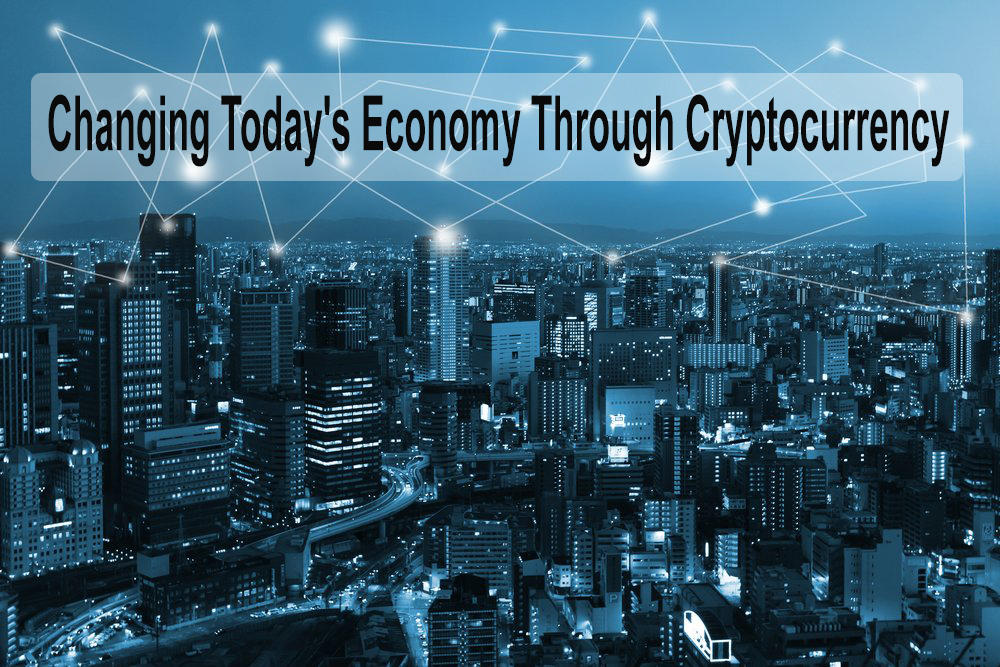 Changing Today's Economy Through Cryptocurrency